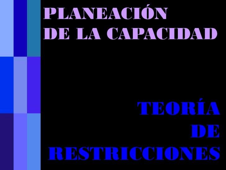 PLANEACIÓNDE LA CAPACIDAD       TEORÍA           DERESTRICCIONES