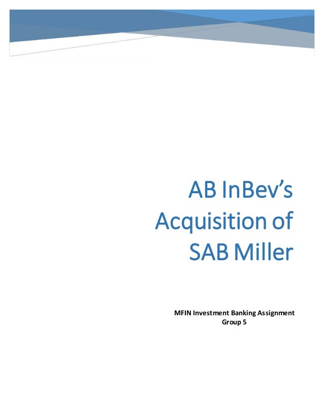 AB InBev's Acquisition of SAB Miller MFIN Investment Banking Assignment Group 5