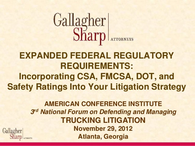 EXPANDED FEDERAL REGULATORY REQUIREMENTS: Incorporating CSA, FMCSA, DOT, and Safety Ratings Into Your Litigation Strategy ...
