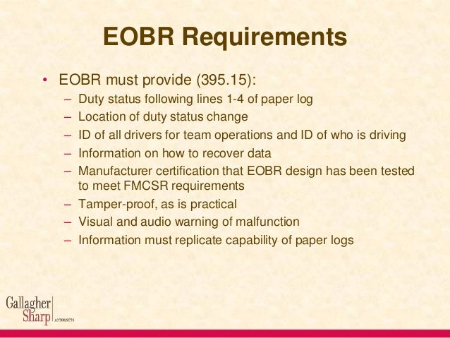EOBR Requirements • EOBR must provide (395.15): – – – – –  Duty status following lines 1-4 of paper log Location of duty s...