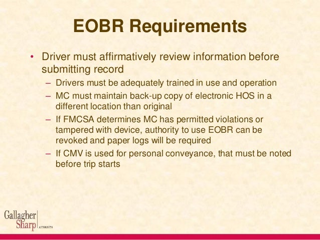 EOBR Requirements • Driver must affirmatively review information before submitting record – Drivers must be adequately tra...