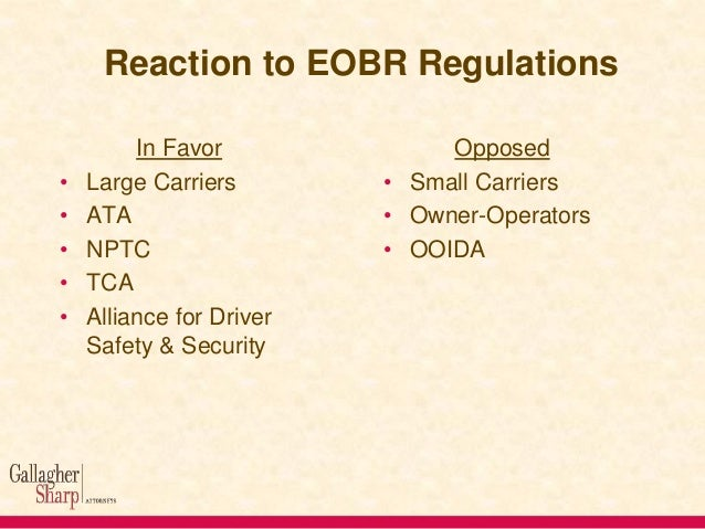 Reaction to EOBR Regulations • • • • •  In Favor Large Carriers ATA NPTC TCA Alliance for Driver Safety & Security  Oppose...