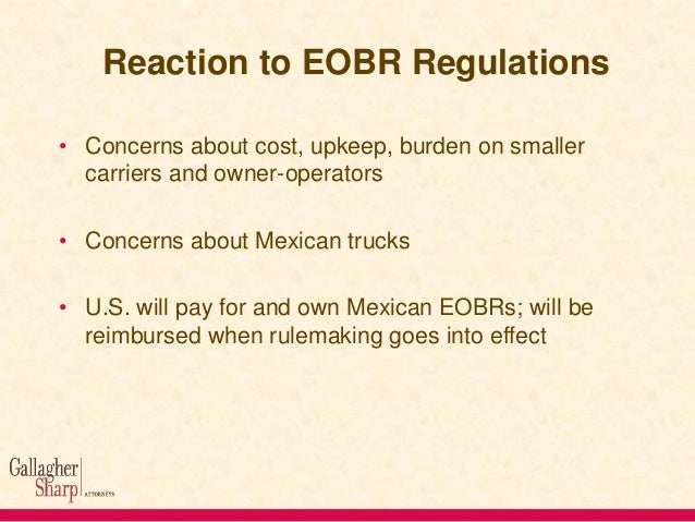 Reaction to EOBR Regulations • Concerns about cost, upkeep, burden on smaller carriers and owner-operators • Concerns abou...