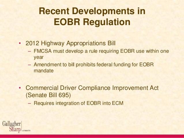 Recent Developments in EOBR Regulation • 2012 Highway Appropriations Bill – FMCSA must develop a rule requiring EOBR use w...
