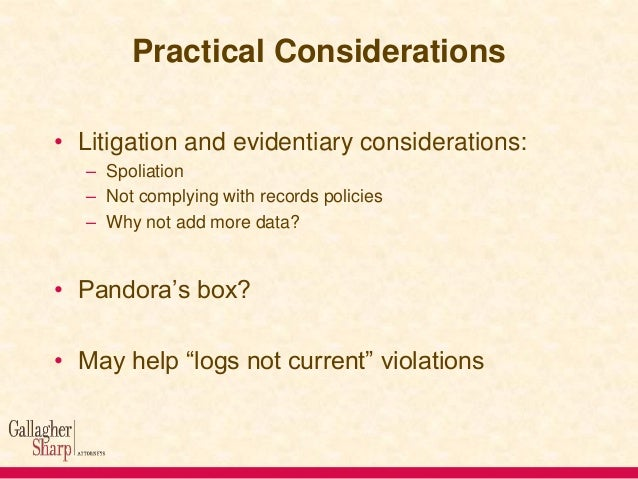 Practical Considerations • Litigation and evidentiary considerations: – Spoliation – Not complying with records policies –...