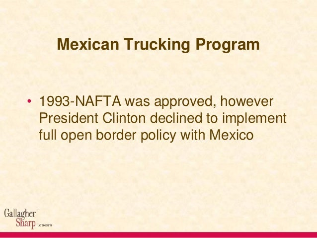 Mexican Trucking Program • 2004 –Supreme Court of U.S. holds that Mexican/U.S. cross-border provisions of NAFTA can move f...