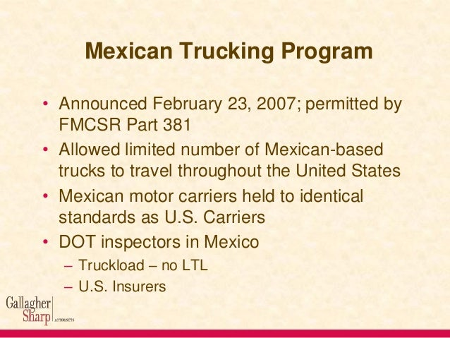 Mexican Trucking Program • Early 2009 Obama Administration and Congress cease funding program • Mexico retaliated with tar...