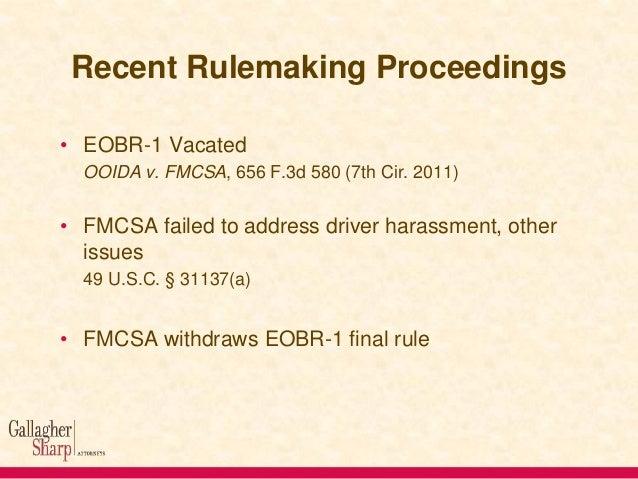 Recent Rulemaking Proceedings • EOBR-1 Vacated OOIDA v. FMCSA, 656 F.3d 580 (7th Cir. 2011)  • FMCSA failed to address dri...