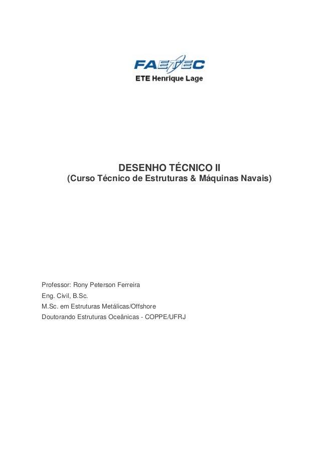 DESENHO TÉCNICO II (Curso Técnico de Estruturas & Máquinas Navais) Professor: Rony Peterson Ferreira Eng. Civil, B.Sc. M.S...
