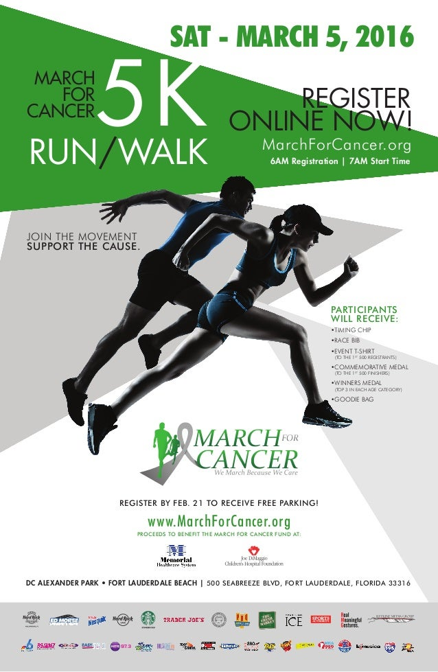 SAT - MARCH 5, 2016 ONLINE NOW! REGISTER MarchForCancer.org 6AM Registration | 7AM Start TimeRUN/WALK 5KMARCH FOR CANCER •...
