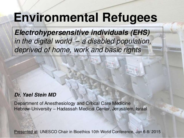 Environmental Refugees Electrohypersensitive individuals (EHS) in the digital world – a disabled population, deprived of h...