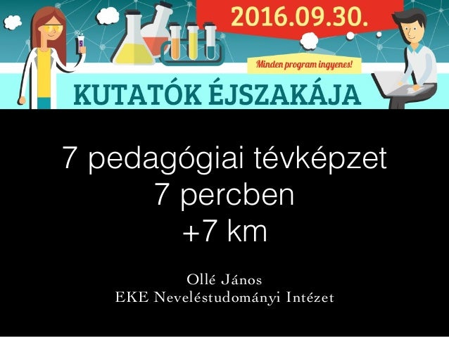 7 pedagógiai tévképzet 7 percben +7 km Ollé János EKE Neveléstudományi Intézet