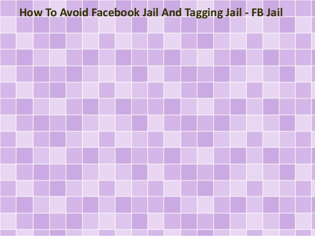 How To Avoid Facebook Jail And Tagging Jail - FB Jail