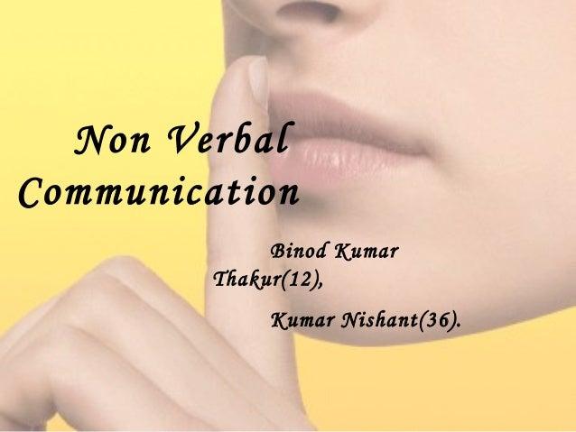 Non Verbal Communication Binod Kumar Takur(12), Dipak Kumar Sharma(19), Kumar Nishant(36). Non Verbal Communication Binod ...