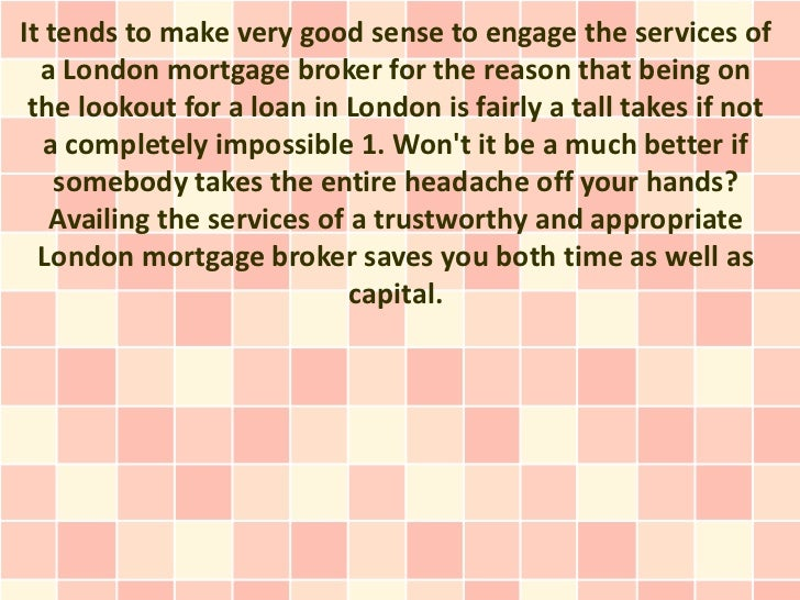 It tends to make very good sense to engage the services of  a London mortgage broker for the reason that being on the look...