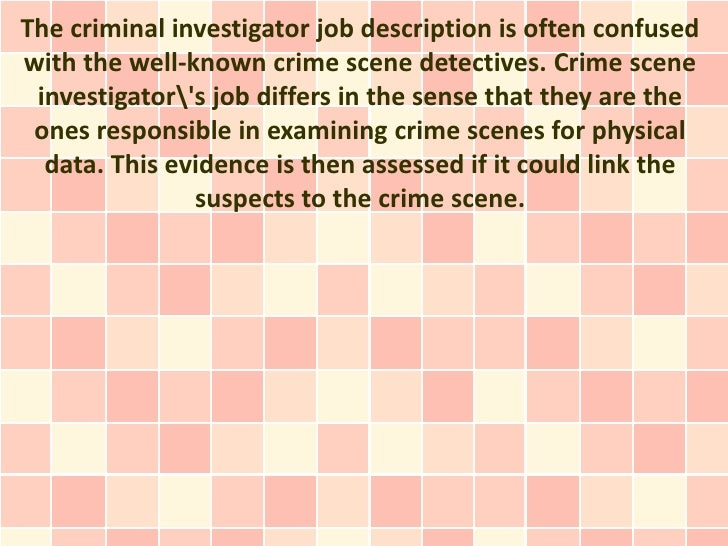 the criminal investigator job description is often confusedwith the well known crime scene detectives - Description Of A Crime Scene Investigator