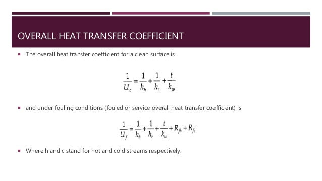 OVERALL HEAT TRANSFER COEFFICIENT  The overall heat transfer coefficient for a clean surface is  and under fouling condi...