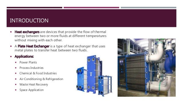 INTRODUCTION  Heat exchangers are devices that provide the flow of thermal energy between two or more fluids at different...