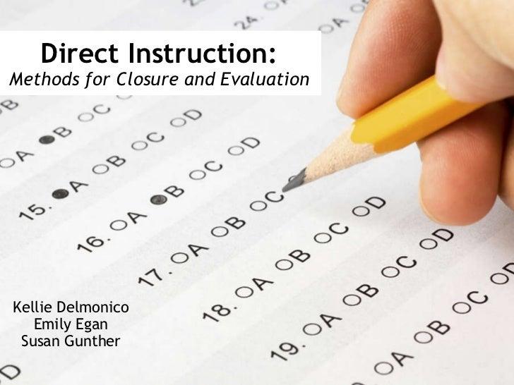 Direct Instruction: Methods for Closure and Evaluation Kellie Delmonico Emily Egan Susan Gunther