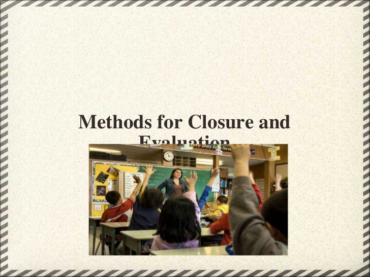 Methods for Closure and Evaluation