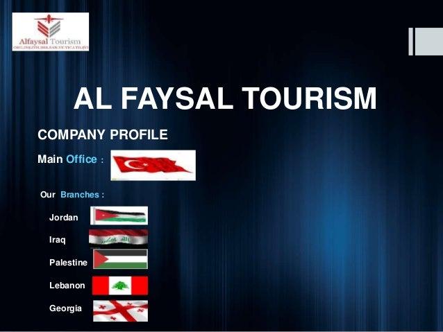 AL FAYSAL TOURISM COMPANY PROFILE Main Office : - Our Branches : Jordan Iraq Palestine Lebanon Georgia