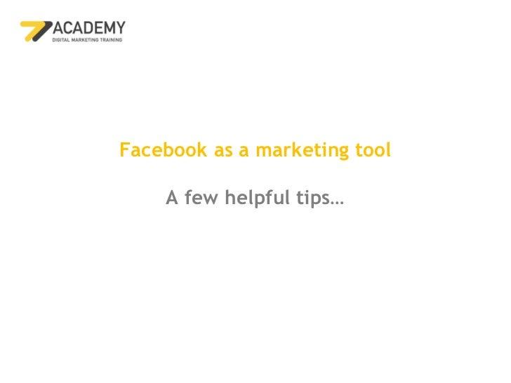 Facebook as a marketing tool    A few helpful tips…