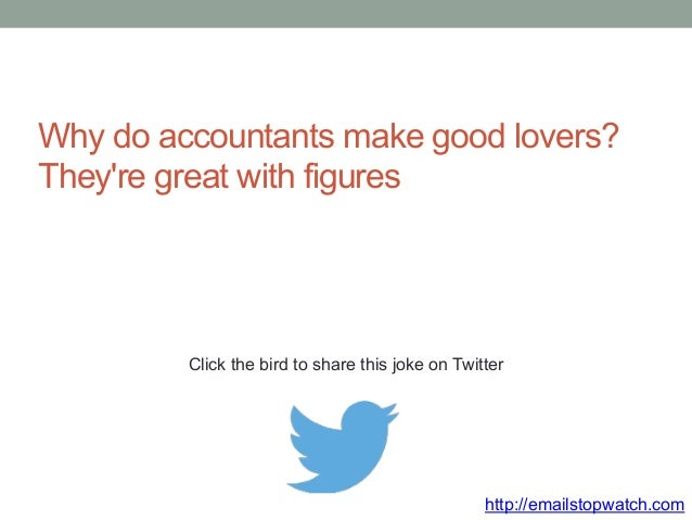 Why do accountants make good lovers?  They're great with figures  Click the bird to share this joke on Twitter  http://ema...