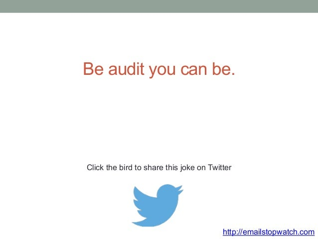 Be audit you can be.  Click the bird to share this joke on Twitter  http://emailstopwatch.com