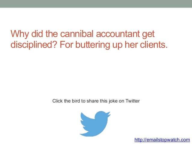 Why did the cannibal accountant get  disciplined? For buttering up her clients.  Click the bird to share this joke on Twit...