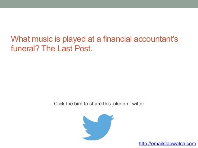 What music is played at a financial accountant's  funeral? The Last Post.  Click the bird to share this joke on Twitter  h...