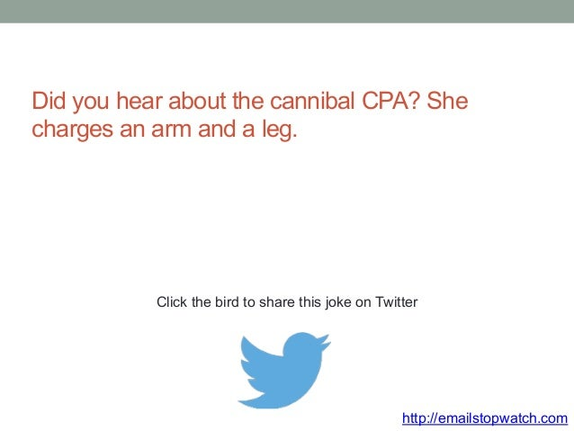 Did you hear about the cannibal CPA? She  charges an arm and a leg.  Click the bird to share this joke on Twitter  http://...