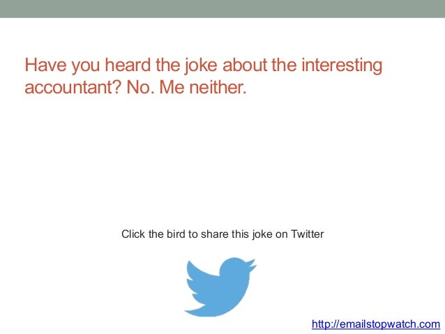 Have you heard the joke about the interesting  accountant? No. Me neither.  Click the bird to share this joke on Twitter  ...