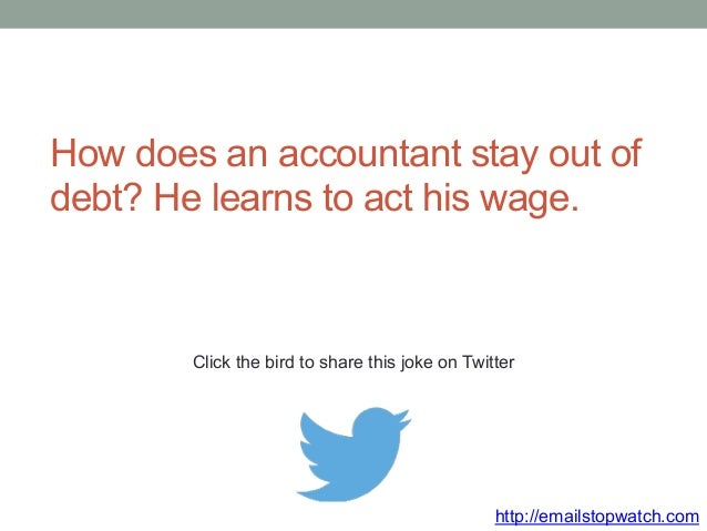 How does an accountant stay out of  debt? He learns to act his wage.  Click the bird to share this joke on Twitter  http:/...