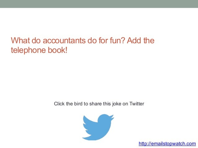 What do accountants do for fun? Add the  telephone book!  Click the bird to share this joke on Twitter  http://emailstopwa...