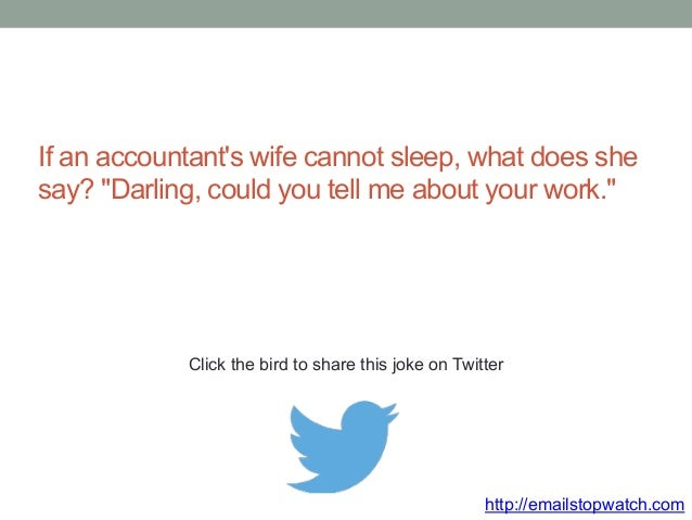 """If an accountant's wife cannot sleep, what does she  say? """"Darling, could you tell me about your work.""""  Click the bird to..."""