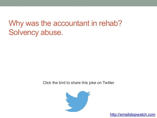 Why was the accountant in rehab?  Solvency abuse.  Click the bird to share this joke on Twitter  http://emailstopwatch.com