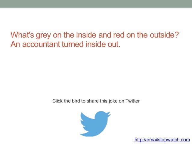 What's grey on the inside and red on the outside?  An accountant turned inside out.  Click the bird to share this joke on ...