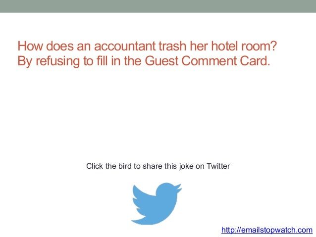 How does an accountant trash her hotel room?  By refusing to fill in the Guest Comment Card.  Click the bird to share this...