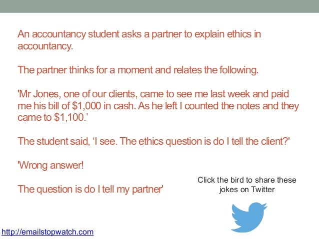An accountancy student asks a partner to explain ethics in  accountancy.  The partner thinks for a moment and relates the ...