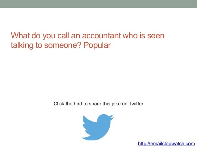 What do you call an accountant who is seen  talking to someone? Popular  Click the bird to share this joke on Twitter  htt...
