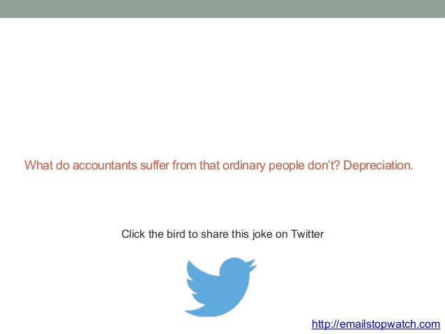 What do accountants suffer from that ordinary people don't? Depreciation.  Click the bird to share this joke on Twitter  h...