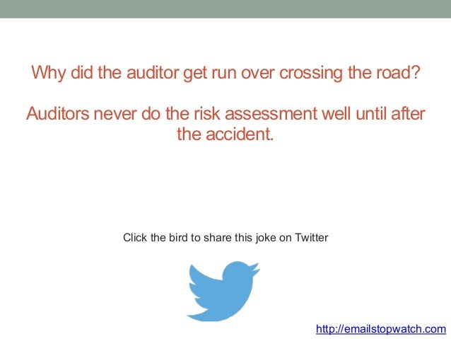 Why did the auditor get run over crossing the road?  Auditors never do the risk assessment well until after  the accident....