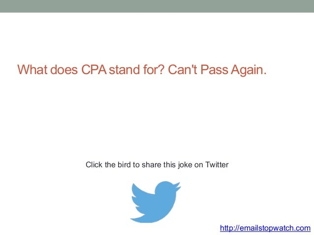 What does CPA stand for? Can't Pass Again.  Click the bird to share this joke on Twitter  http://emailstopwatch.com