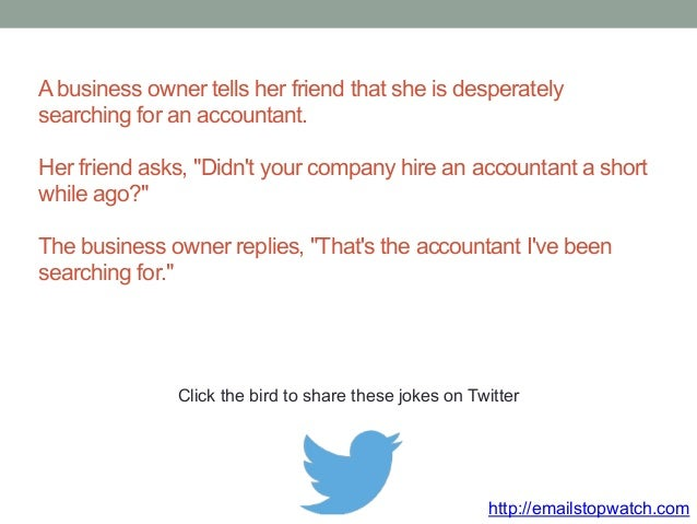 """A business owner tells her friend that she is desperately  searching for an accountant.  Her friend asks, """"Didn't your com..."""