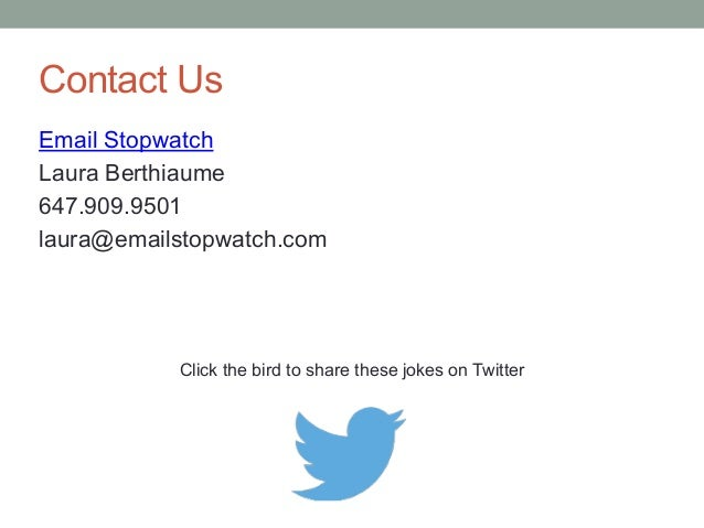 Contact Us  Email Stopwatch  Laura Berthiaume  647.909.9501  laura@emailstopwatch.com  Click the bird to share these jokes...