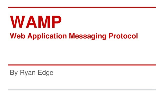 WAMP Web Application Messaging Protocol By Ryan Edge