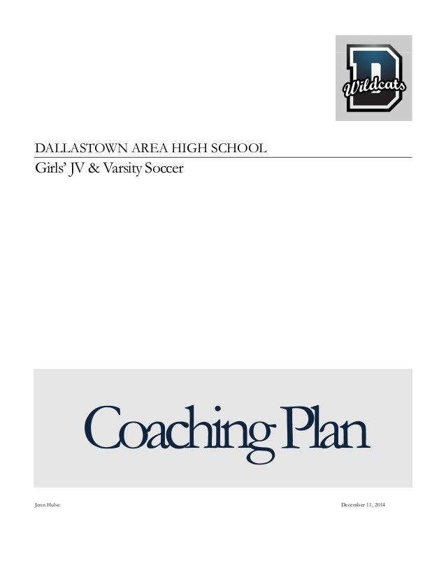 DALLASTOWN AREA HIGH SCHOOL Girls' JV & Varsity Soccer CoachingPlan Jenn Hulse December 11, 2014