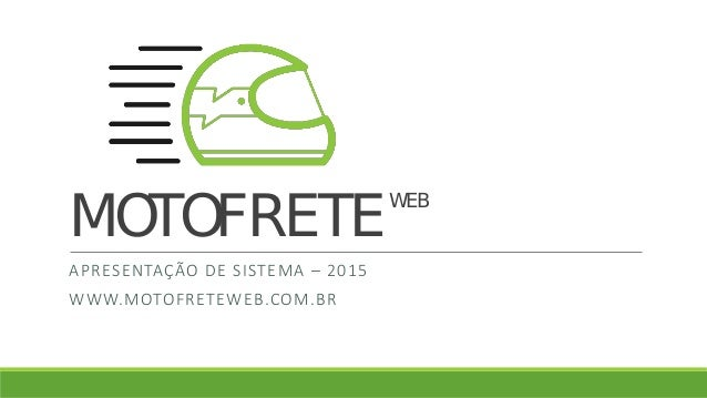 MOTOFRETEWEB APRESENTAÇÃO DE SISTEMA – 2015 WWW.MOTOFRETEWEB.COM.BR
