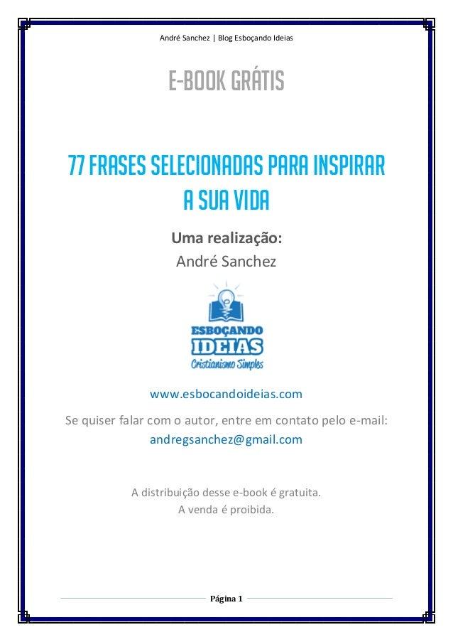 André Sanchez | Blog Esboçando Ideias Página 1 E-BOOK GRÁTIS 77 Frases selecionadas para inspirar a sua vida Uma realizaçã...
