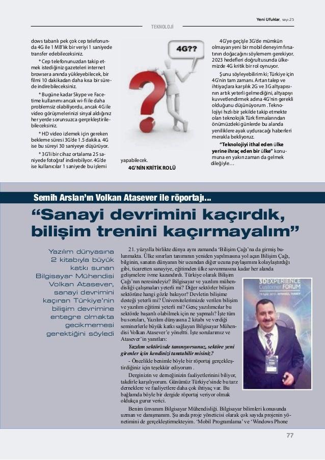 """77 TEKNOLOJİ Yeni Ufuklar, sayı 25 77 """"Sanayi devrimini kaçırdık, bilişim trenini kaçırmayalım"""" 21. yüzyılla birlikte düny..."""